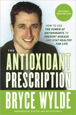 Antioxidant Prescription: How to Use the Power of Antioxidants to Prevent Disease and Stay Healthy for Life