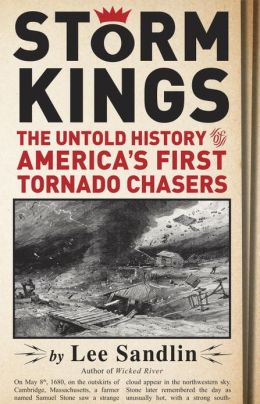 Storm Kings: The Untold History of America's First Tornado Chasers