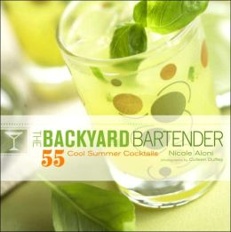 Backyard Bartender: 55 Cool Summer Cocktails