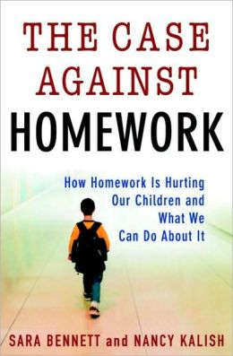 Case Against Homework: How Homework Is Hurting Our Children and What We Can Do about It
