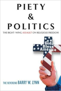 Piety & Politics: The Right-Wing Assault on Religious Freedom