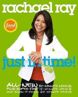Just in Time: All-New 30-Minutes Meals, Plus Super-Fast 15-Minute Meals and Slow It Down 60-Minute Meals