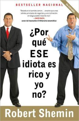 ¿Por Qué ese Idiota es Rico y yo No?: ¡No te Enojes, hazte Rico!