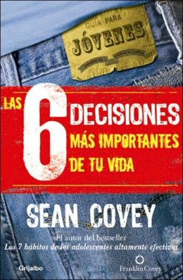Las 6 decisiones mas importantes de tu vida (The 6 Most Important Decisions You'll Ever Make: A Guide for Teens)