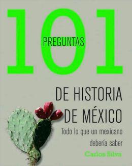 101 preguntas de historia de México: Todo lo que un mexicano debería saber