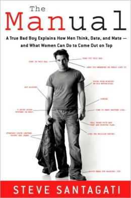 Manual: A True Bad Boy Explains How Men Think, Date, and Mate--and What Women Can Do to Come Out on Top