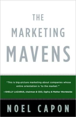 Marketing Mavens: How the World's Best Put Customers at the Center and Make Marketing Everyone's Business