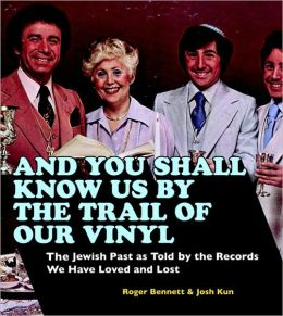 And You Shall Know Us the Trail of Our Vinyl: The Jewish Past as Told