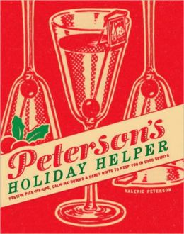 Holiday Helper: Festive Pick-Me-Ups, Calm-Me-Downs, and Handy Hints to Keep You in Good Spirits