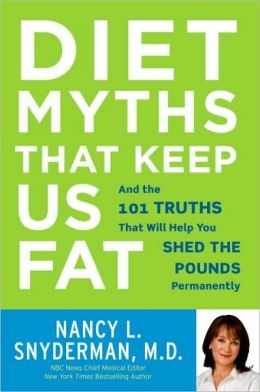 Diet Myths That Keep Us Fat: And the 101 Truths That Will Help You Shed the Pounds Permanently