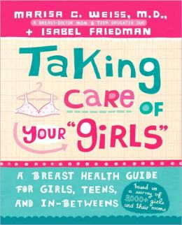 Taking Care of Your Girls: A Breast Health Guide for Girls, Teens and In-Betweens