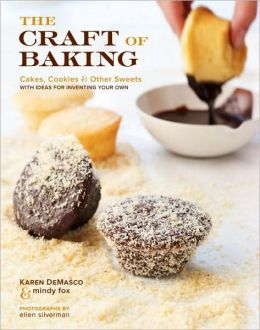 The Craft of Baking: Cakes, Cookies, and Other Sweets with Ideas for Inventing Your Own