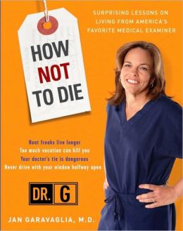 How Not to Die: Surprising Lessons on Living from America's Favorite Medical Examiner