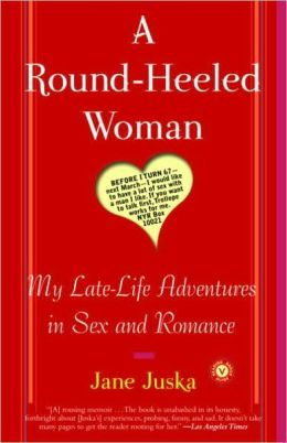 Round-Heeled Woman: My Late-Life Adventures in Sex and Romance