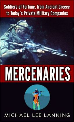 Mercenaries: Soldiers of Fortune, from Ancient Greece to Today's Private Military Companies
