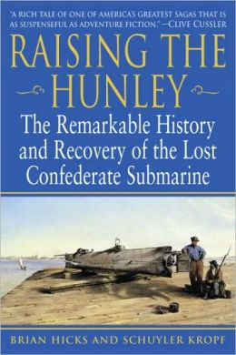 Raising the Hunley: The Remarkable History and Recovery of the Lost Confederate Submarine