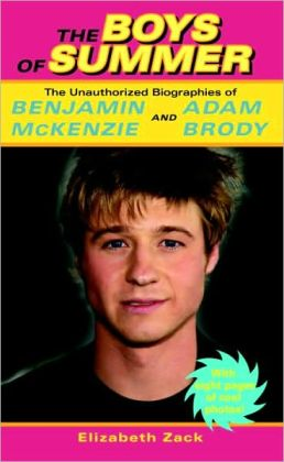 Boys of Summer: The Unauthorized Biographies of Benjamin Mckenzie and Adam Brody