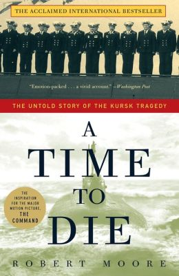 Time to Die: The Untold Story of the Kursk Tragedy