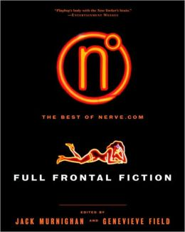 Full Frontal Fiction: The Best of Nerve.Com
