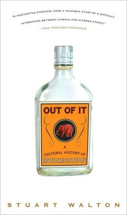 Out of It: A Cultural History of Intoxication