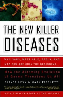 New Killer Diseases: How the Alarming Evolution of Germs Threatens Us All