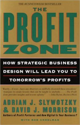 Profit Zone: How Strategic Business Design Will Lead You to Tomorrow's Profits