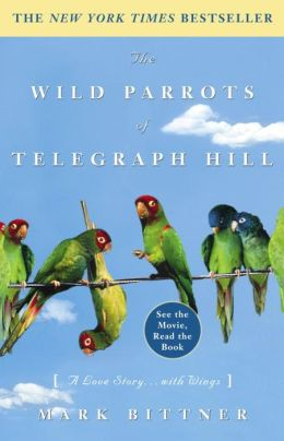 Wild Parrots of Telegraph Hill: A Love Story... with Wings