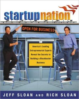 Startup Nation: America's Leading Entrepreneurial Experts Reveal the Secrets to Building a Block buster Business