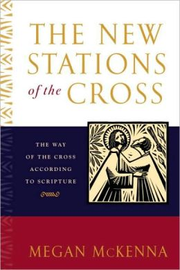 New Stations of the Cross: The Way of the Cross According to Scripture