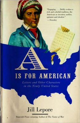 Is for American: Letters and Other Characters in the Newly United States