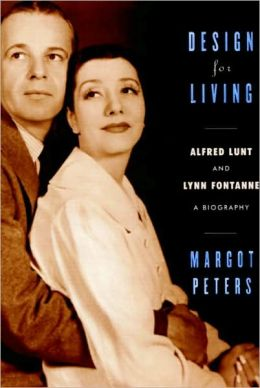 Design for Living: Alfred Lunt and Lynn Fontanne: A Biography