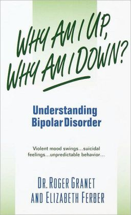 Why Am I up, why Am I Down?; Understanding Bipolar Disorder
