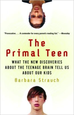 Primal Teen: What the New Discoveries about the Teenage Brain Tell Us about Our Kids