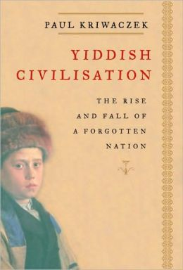 Yiddish Civilization: The Rise and Fall of a Forgotten Nation