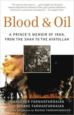 Blood and Oil: A Prince's Memoir of Iran, from the Shah to the Ayatollah