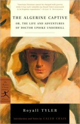 Algerine Captive: Or, the Life and Adventures of Doctor Updike Underhill