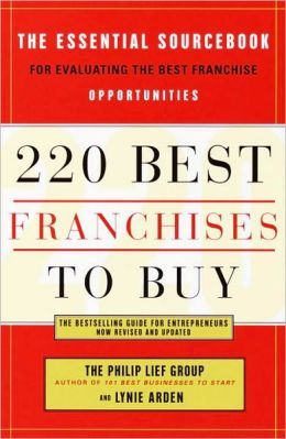 220 Best Franchises to Buy: The Essential Sourcebook for Evaluating the Best Franchise Opportunities