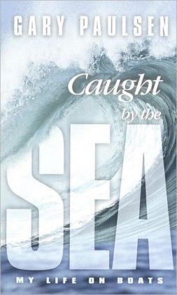 Caught by the Sea: My Life on Boats