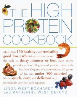 The High-Protein Cookbook: More than 150 healthy and irresistibly good low-carb dishes that can be on the table in thirty minutes or less.