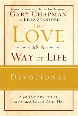 Love as a Way of Life Devotional: A Ninety-Day Adventure That Makes Love a Daily Habit