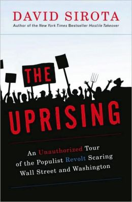 Uprising: An Unauthorized Tour of the Populist Revolt Scaring Wall Street and Washington