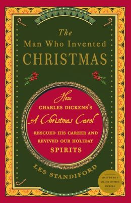Man Who Invented Christmas: How Charles Dickens's A Christmas Carol Rescued His Career and Revived Our Holiday Spirits