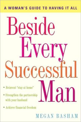 Beside Every Successful Man: A Woman's Guide to Having It All