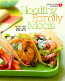 Healthy Family Meals: 150 Recipes Everyone Will Love