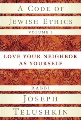 Code of Jewish Ethics: Love Your Neighbor as Yourself