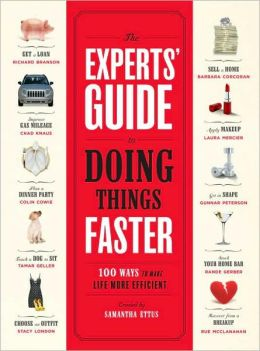 Experts' Guide to Doing Things Faster: 100 Ways to Make Life More Efficient