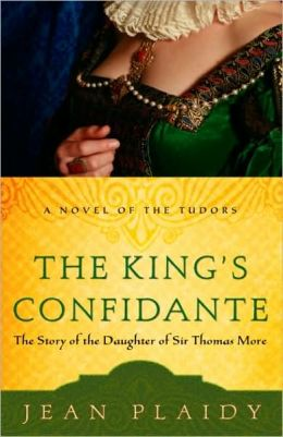 King's Confidante: The Story of the Daughter of Sir Thomas More (Novel of the Tudors Series)