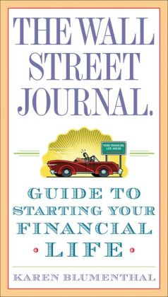 Wall Street Journal Guide to Starting Your Financial Life