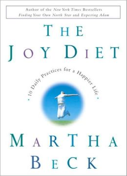 Joy Diet: 10 Daily Practices for a Happier Life