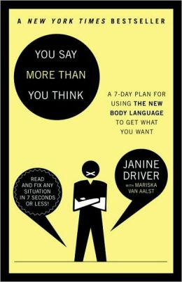 You Say More Than You Think: A 7-Day Plan for Using the New Body Language to Get What You Want!